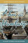 Learn German with Stories : Ahoi Aus Hamburg - 10 Short Stories for Beginners