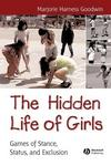 The Hidden Life of Girls : Games of Stance, Status, and Exclusion.