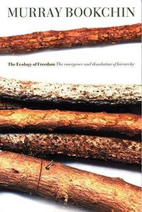 The Ecology of Freedom: The Emergence and Dissolution of Hierarchy cover