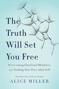 The truth will set you free : overcoming emotional blindness and finding your true adult self cover