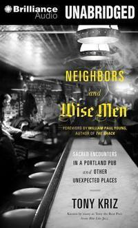 Neighbors and Wise Men: Sacred Encounters in a Portland Pub and Other Unexpected Places cover