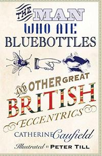 The Man Who Ate Bluebottles: And Other Great British Eccentrics cover