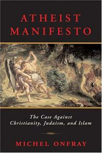 Atheist Manifesto: The Case Against Christianity, Judaism, and Islam cover