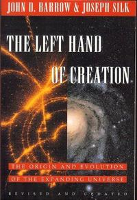 The Left Hand of Creation: The Origin and Evolution of the Expanding Universe cover