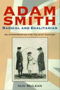 Adam Smith, radical and egalitarian : an interpretation for the 21st century cover