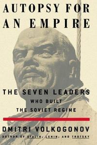Autopsy For An Empire: The Seven Leaders Who Built the Soviet Regime cover