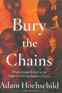 Bury the Chains: Prophets and Rebels in the Fight to Free an Empire's Slaves cover