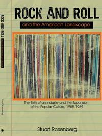 Rock and Roll and the American Landscape: The Birth of an Industry and the Expansion of the Popular Culture, 1955-1969 cover