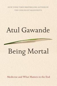 Being Mortal: Medicine and What Matters in the End cover