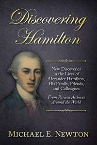 Discovering Hamilton : new discoveries in the lives of Alexander Hamilton, his family, friends, and colleagues, from various archives around the world cover