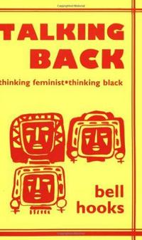 Talking Back: Thinking Feminist, Thinking Black cover