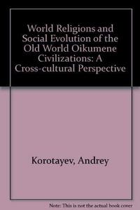 World Religions And Social Evolution Of The Old World Oikumene Civilizations: A Cross-cultural Perspective cover