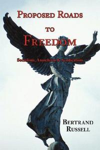 Proposed Roads to Freedom: Socialism, Anarchism, and Syndicalism cover