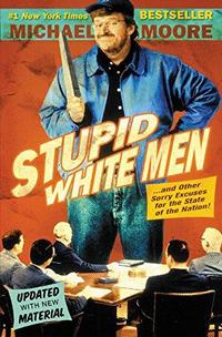 Stupid White Men ...and Other Sorry Excuses for the State of the Nation! cover