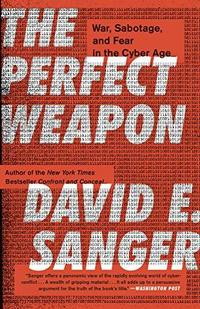 The Perfect Weapon : War, Sabotage, and Fear in the Cyber Age cover