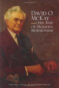 David O. McKay and the Rise of Modern Mormonism cover