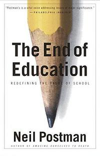 The End of Education: Redefining the Value of School cover