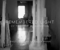 Remembered light  - Cy Twombly in Lexington cover
