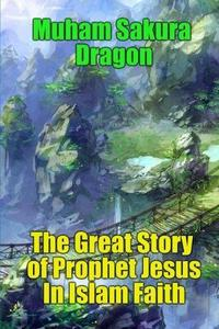 The Great Story of Prophet Jesus In Islam Faith cover