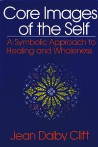 Core Images of the Self: A Symbolic Approach to Healing and Wholeness cover