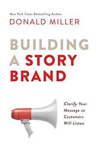 Building a Storybrand: Clarify Your Message So Customers Will Listen cover