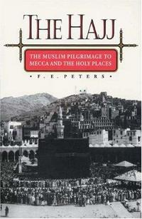 The Hajj: The Muslim Pilgrimage to Mecca and the Holy Places cover