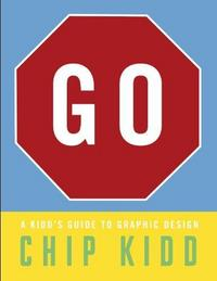 Go: A Kidd's Guide to Graphic Design cover