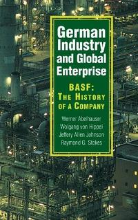 German industry and global enterprise : BASF : the history of a company cover