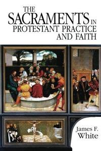 The Sacraments in Protestant Practice and Faith cover