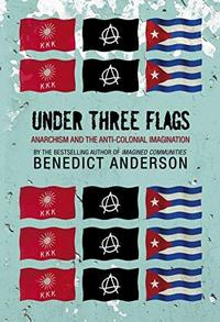 Under Three Flags: Anarchism and the Anti-Colonial Imagination cover