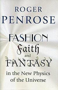 Fashion, Faith, and Fantasy in the New Physics of the Universe cover
