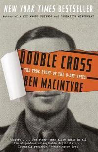 Double Cross: The True Story of the D-Day Spies cover