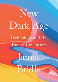 New Dark Age: Technology and the End of the Future cover