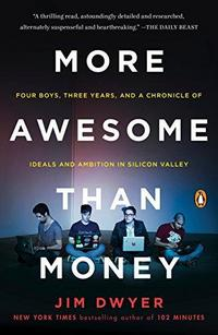 More Awesome Than Money: Four Boys, Three Years, and a Chronicle of Ideals and Ambition in Silicon Valley cover