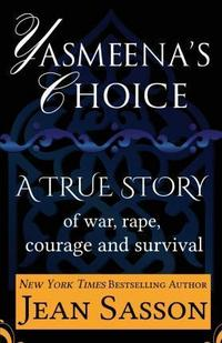 Yasmeena's Choice: A True Story of War, Rape, Courage and Survival cover