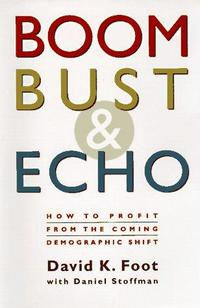 Boom, Bust & Echo: How to Profit from the Coming Demographic Shift cover