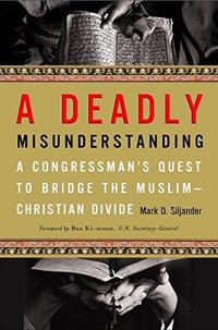 A Deadly Misunderstanding: A Congressman's Quest to Bridge the Muslim-Christian Divide cover