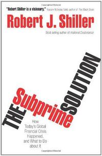 The Subprime Solution: How Today's Global Financial Crisis Happened, and What to Do about It cover