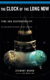 The Clock Of The Long Now: Time and Responsibility cover