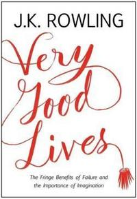 Very Good Lives: The Fringe Benefits of Failure and Importance of Imagination cover