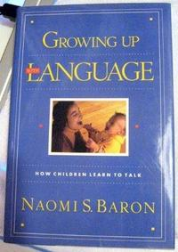 Growing up with Language : How Children Learn to Talk cover