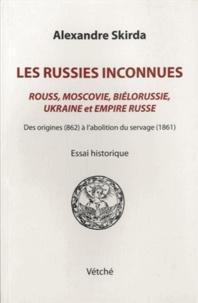 Les Russies inconnues  - Rouss, Moscovie, Biélorussie, Ukraine et Empire russe des origines cover