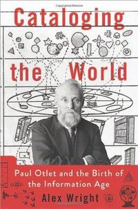 Cataloging the world: Paul Otlet and the birth of the information age cover
