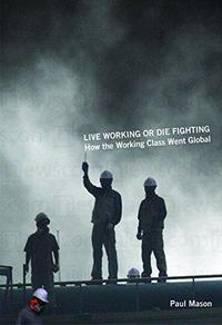Live Working or Die Fighting: How the Working Class Went Global cover