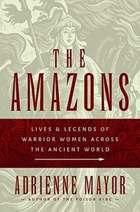 The Amazons : lives and legends of warrior women across the ancient world cover