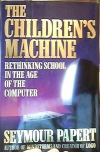 The children's machine : rethinking school in the age of the computer cover