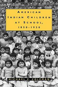 American Indian Children at School, 1850-1930 cover