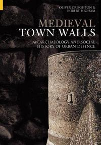 Medieval Town Walls: An Archaeology and Social History of urban Defence cover