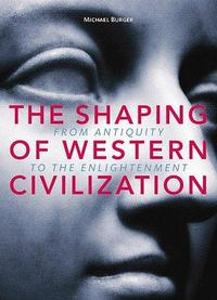 The Shaping of Western Civilization: From Antiquity to the Enlightenment cover