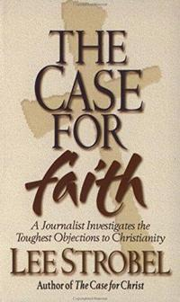 The Case for Faith: A Journalist Investigates the Toughest Objections to Christianity (Case for ... Series) cover